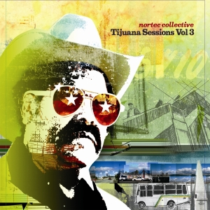 Nortec Collective - The Tijuana Sessions vol.3